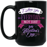"""I love you everyday not just on valentine's day"" Coffee mug - CustomGrace"