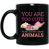 """you are too cute to be eating dead animals"" Coffee Mug"