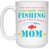 """There aren't many things i love more than fishing......."" Coffee mug"