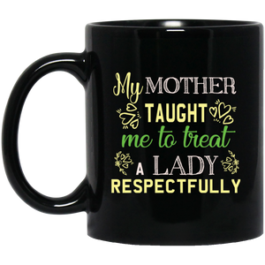 """My Mother Taught Me To Treat a Lady Respectfully""  Coffee Mug (Black) - CustomGrace"