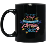"""FOREVER is A Long Time, But I Would't Mind Spending It By Your Side"" Coffee Mug"