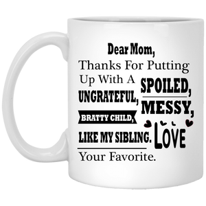 """Dear Mom Thanks For Putting A With A Spoiled, Ungrateful, Messy, Bratty Child Like My Sibling""     Coffee Mug(Variant II) - CustomGrace"