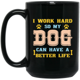 """I Work Hard So That My Dog Can Have  A Better Life""   Coffee Mug (Black) - CustomGrace"