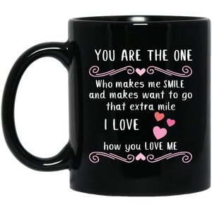 """You Are The One who makes me smile and makes want to go that extra mile"" ""I Love how you Love me""Coffee Mug - CustomGrace"
