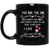 """You Are The One who makes me smile and makes want to go that extra mile"" ""I Love how you Love me""Coffee Mug"