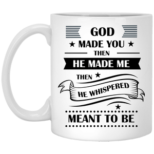 """God Made You, Then He Made Me....Then He Whispered MEANT TO BE""  Coffee Mug - CustomGrace"