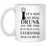 """It's Not Easy Being Drunk All The Time""   Coffee Mug - CustomGrace"