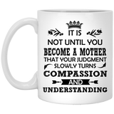 """It Is not Until You Become A Mother""  Coffee Mug"