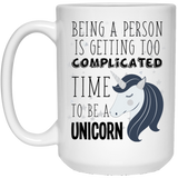 "'Being A Person Is Getting Too Complicated, Time To Be A Unicorn""   Coffee Mug (Black & White Print) - CustomGrace"