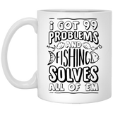 """I got 99 problems and fishing solves all of em"" Coffee mug (white) - CustomGrace"