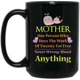 'Mother one person who does the work of twenty for free never wrong about Anything' Coffee Mug