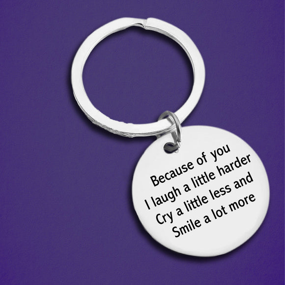 Because Of You I Laugh a Little Harder Keychain