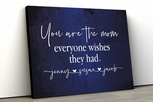 You are the Mom everyone wishes they had - Personalized Mother's day gift