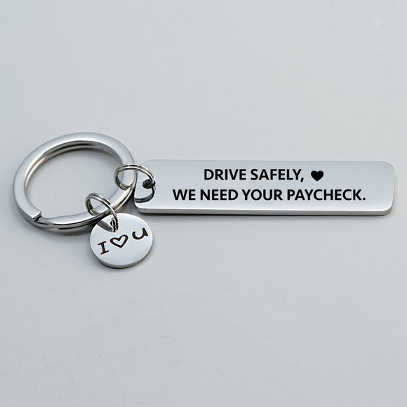 Drive Safely, We Need Your Paycheck Funny Keychain