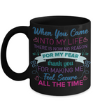 When you came into my life there is now  no reason for my Fear Coffee Mug