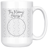 This Mommy Belongs to Personalized Mug - 15Oz