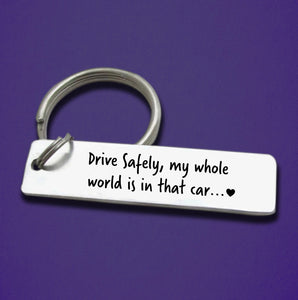 Drive Safely, my whole world is in that car- Steel Bar Keychain