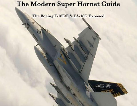 The Modern Super Hornet Guide: F/A-18E/F & EA-18G