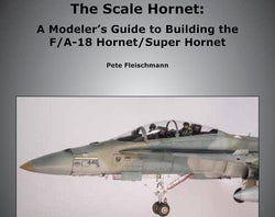The Scale Hornet: A Modeler's Guide to Building the F/A-18