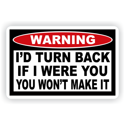 I'd Turn Back If I Were You Warning Decal - MxNumbers