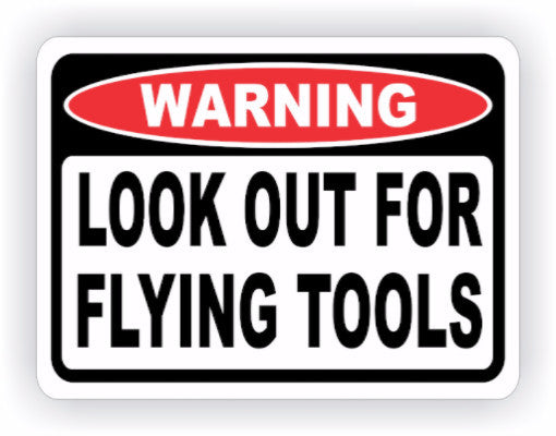 Look Out For Flying Tools Warning Decal - MxNumbers