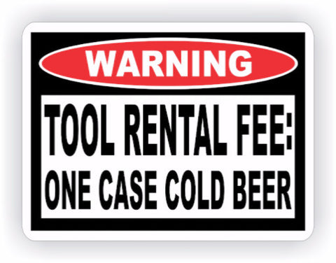 Tool Rental Fee Case of Beer Warning Decal - MxNumbers