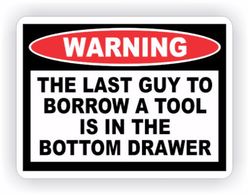 Last Guy to Borrow Tool Warning Decal - MxNumbers