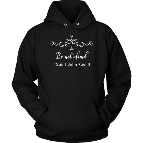 Be not afraid ~Saint John Paul II Quote Hoodie