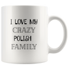 I Love My Crazy Polish Family Coffee Mug
