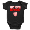 Part Polish All Trouble Baby Onesie - My Polish Heritage