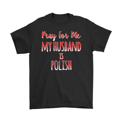 Pray for me my husband is Polish tank tops, shirts and hoodies