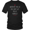 Wherever you go you can't get rid of yourself. Polish Proverb. Tank Tops, Shirts and Hoodies