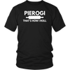 Pierogi That's How I Roll Tank Top, Shirts and Hoodies