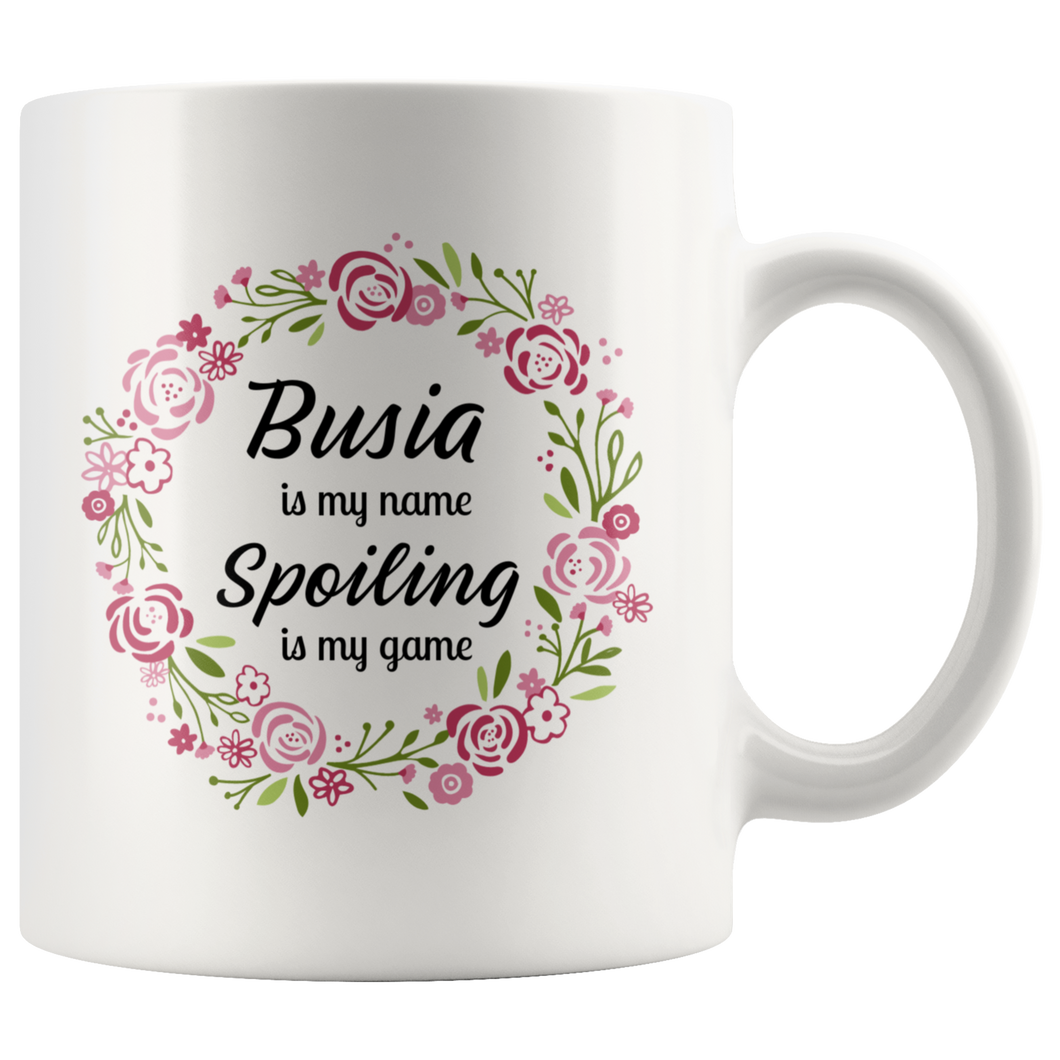 Busia is my name.. Spoiling is my game Coffee Mug