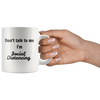 Don't talk to me I'm Social Distancing 11oz and 15 oz Mugs