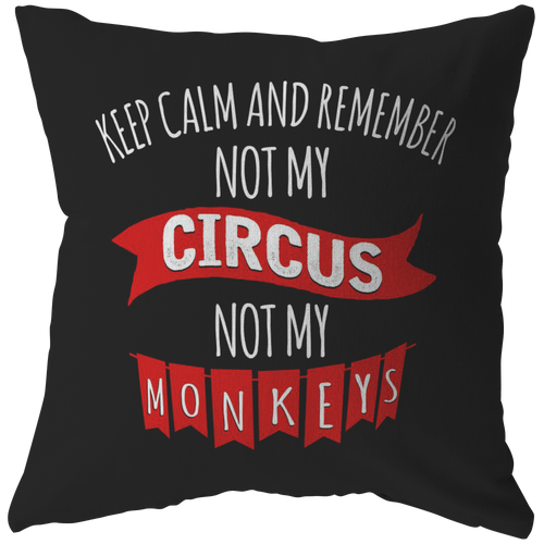 Keep Calm And Remember Not My Circus Not My Monkey Pillow - My Polish Heritage