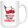 I'm Polish It's My Pierogitive White 15oz Mug - My Polish Heritage