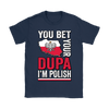 You Bet I'm Polish Shirt