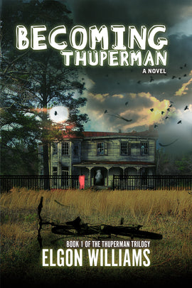 BECOMING THUPERMAN: Book 1 in The Thuperman Trilogy