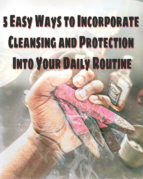 5 easy ways to incorporate protection and cleansing in your daily routine.