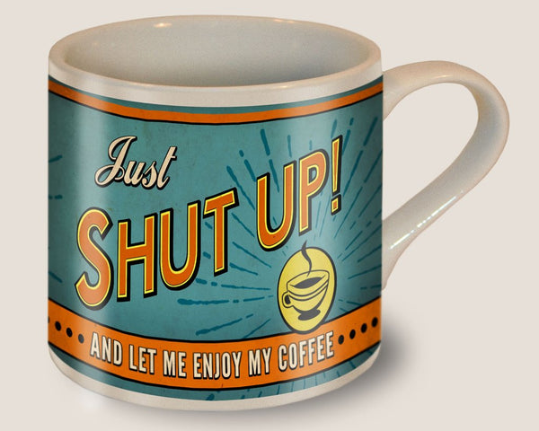 Shut Up! - Ceramic Mug