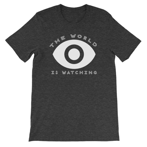 The World is Watching Unisex T-Shirt