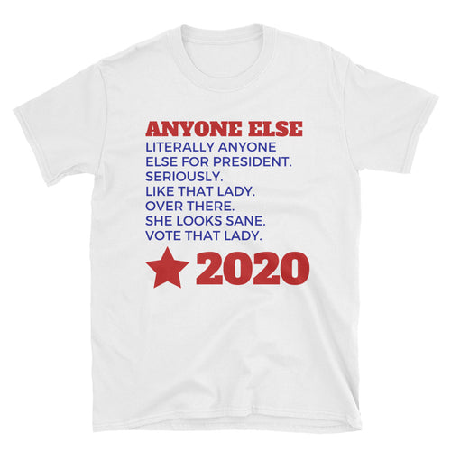 Anyone Else 2020 Unisex T-Shirt