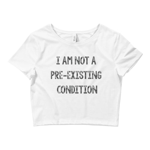 Not a Pre-Existing Condition Crop Top