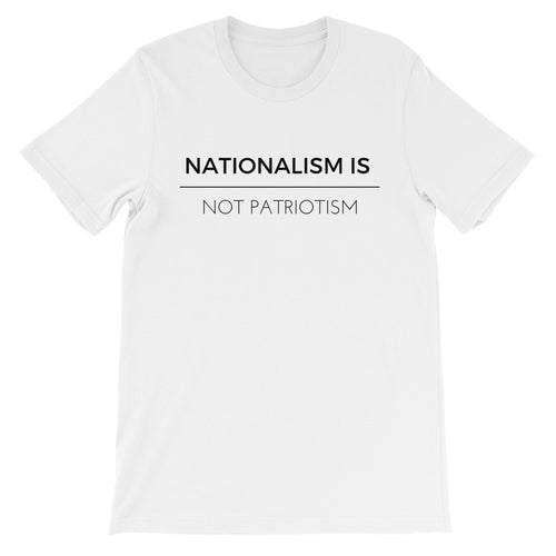 Nationalism Is Not Patriotism Unisex T-Shirt