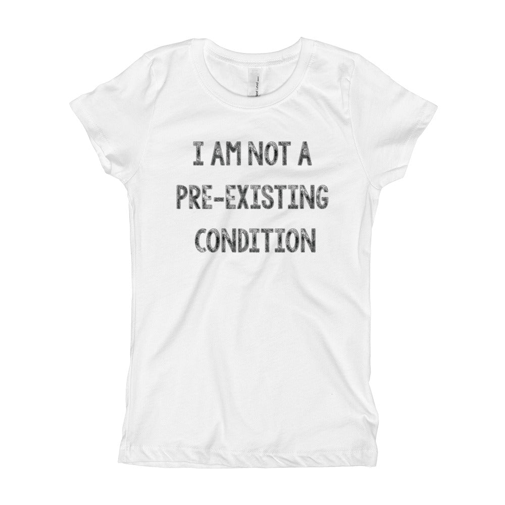Not a Pre-Existing Condition Girl's T-Shirt
