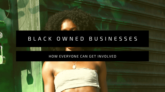 Black Owned Businesses: How Everyone Can Get Involved | BombDotComHair