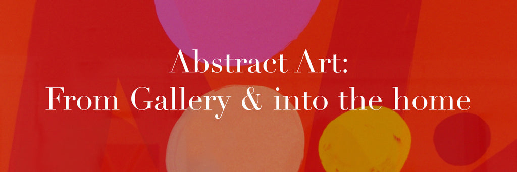 Abstract Art: From Gallery & into the home