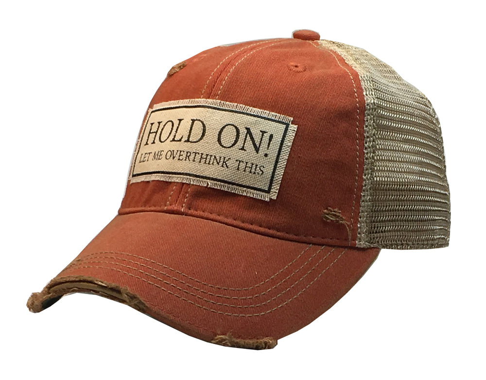 """Hold On Let Me Overthink This"" Distressed Trucker Cap"