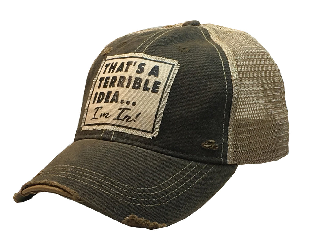"""That's a Terrible Idea.........I'm In!""  Men or Women's Distressed Trucker Cap"